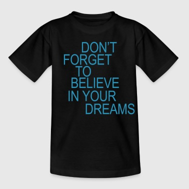 Don't forget to believe in your dreams... - Teenage T-Shirt