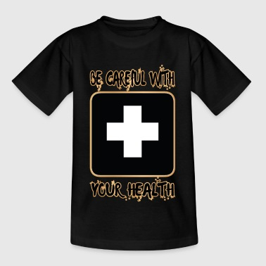 Be careful with your HEALTH - Teenage T-Shirt