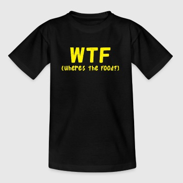 Humor: WTF - Where's The Food? - Teenager T-shirt