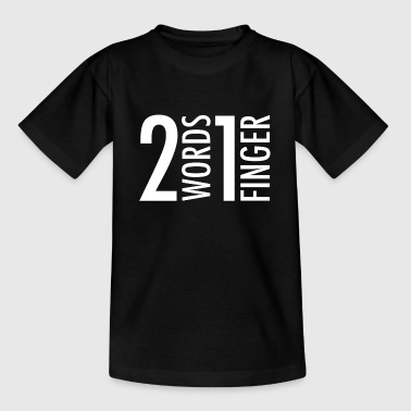 Two Words One Finger - Teenager T-shirt