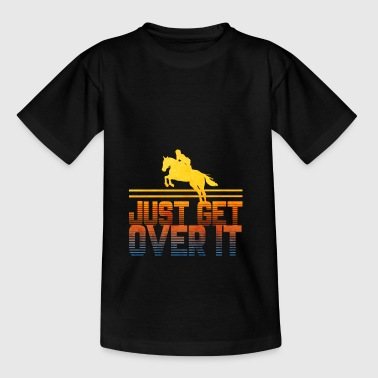 Horse Racing Just get over it horse show horse - Teenage T-Shirt