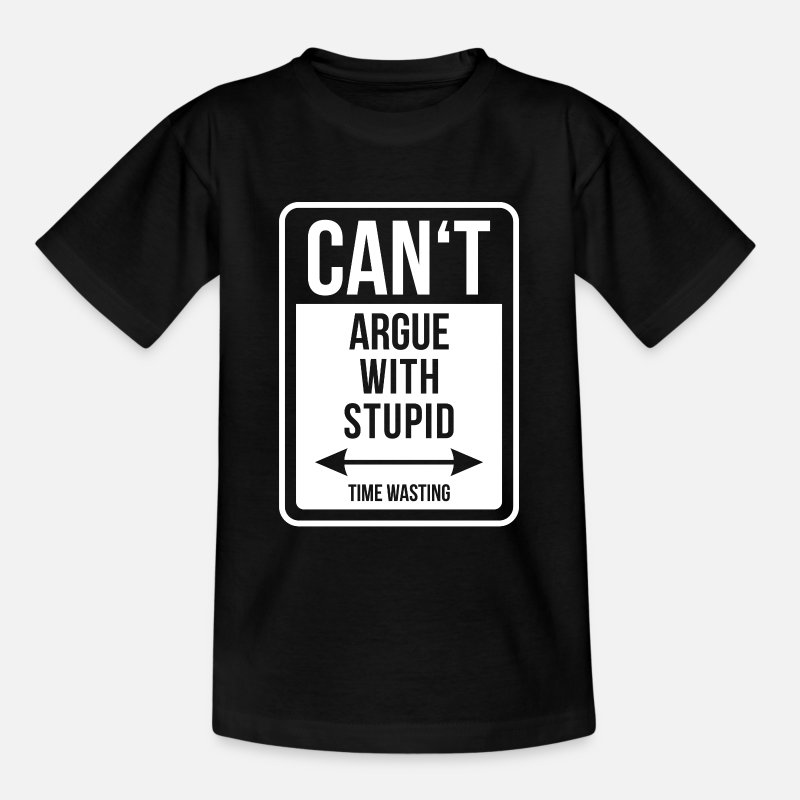 Cool Quote T-Shirts - Can't argue with stupid time wasting - cool quote - Teenage T-Shirt black
