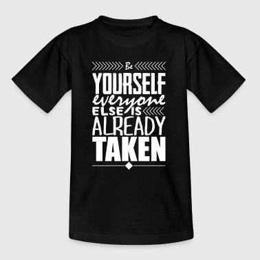 Be yourself everyone else is already taken - Teenager T-Shirt