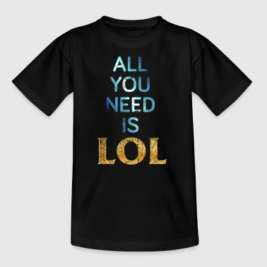 ALL YOU NEED IS LOL - Teenager T-Shirt