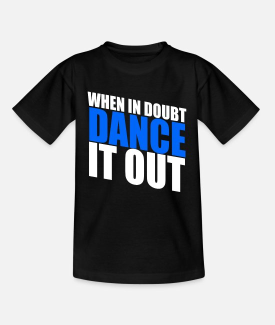 Festival T-Shirts - Great dance it out W dance shirt gift tea - Teenage T-Shirt black