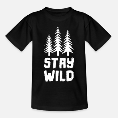 Forest Forester Stay Wild Forest Forstwirt - Teenage T-Shirt