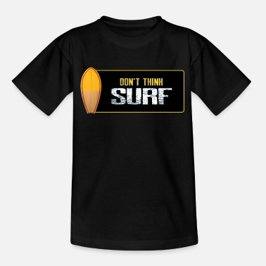 Dude SUTS028 Don't think surf - Teenage T-Shirt