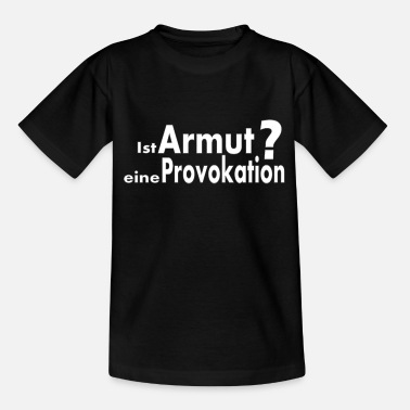 Provokation Armut Provokation - Teenager T-Shirt