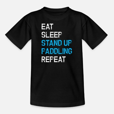 Ät Sleep Stand Up Paddling Repeat SUP - T-shirt tonåring