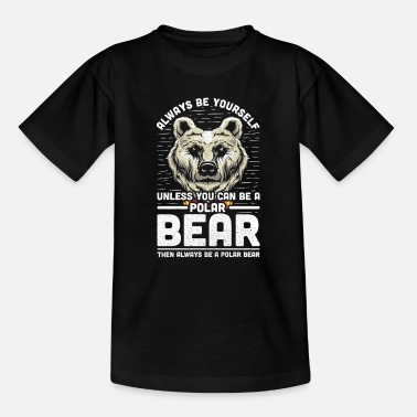 Polar Always Be Yourself Unless You Can Be A Polar Bear - Teenager T-Shirt