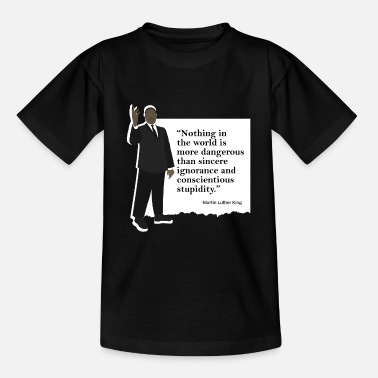 King Martin Luther King Conscientious Stupidity Quote - Teenage T-Shirt