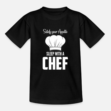 Satisfy Your Appetite| Sleep with a Chef| Toque - Teenager T-Shirt