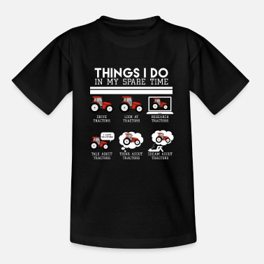Time Things I Do In My Spare Time, Tractors lover shirt - Teenage T-Shirt