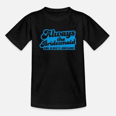 Always always the bridesmaid and ALWAYS AWESOME! - Teenage T-Shirt