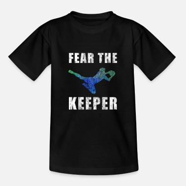 Keeper Fear the Keeper | Goalkeeper | Soccer gift - Teenage T-Shirt