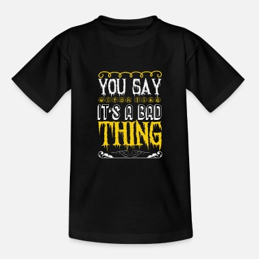 Skull You Say Witch as if it is a Bad Thing Gift - Teenage T-Shirt