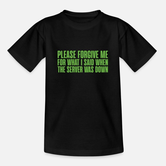 Christmas T-Shirts - Please forgive me for what i said sysadmin - Teenage T-Shirt black