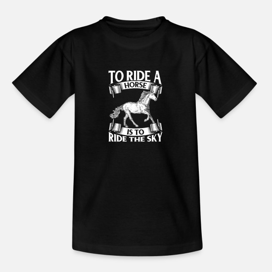 Skies T-Shirts - To Ride A Horse Is To Ride The Sky - Teenage T-Shirt black