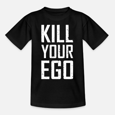 Kill Your Ego Kill Your Ego - Teenager T-Shirt