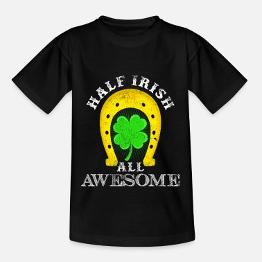 Funny Half Irish All Awesome | Funny sayings gift - Teenage T-Shirt