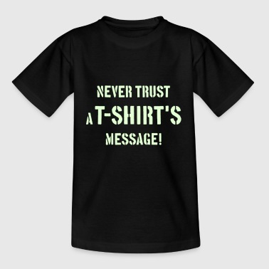 Never Trust A T-Shirt's Message! - Teenage T-shirt