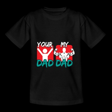 MY DAD YOUR DAD - Teenager T-Shirt