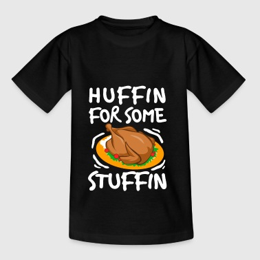 I Am Huffin For Some Stuffin Thanksgiving Meal - Teenage T-shirt
