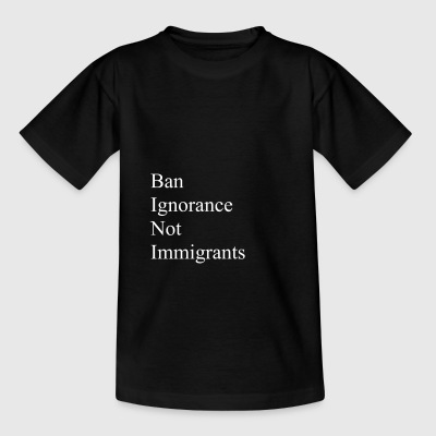 Verbied onwetendheid geen immigranten - Teenager T-shirt