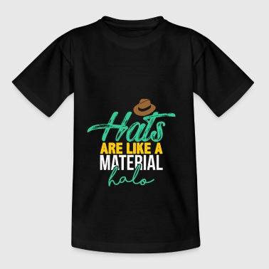 Hats are like a material halo - Teenage T-shirt