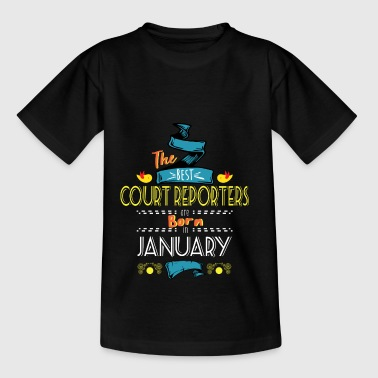 Best Court Reporters are Born in January Gift Idea - Teenage T-shirt