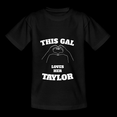 This Gal Loves Her Taylor Valentine Day Gift - Teenage T-shirt