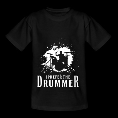 I Prefer The Drummer Gift - Teenager T-shirt