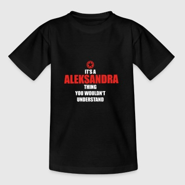 Gift it sa thing birthday understand ALEKSAND - Teenage T-shirt