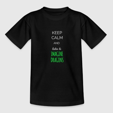 Keep calm and listen to Imagine Dragons - Teenage T-shirt