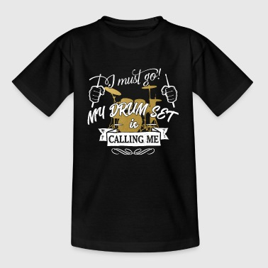 i must go my drum set is calling me - drums - Teenage T-shirt