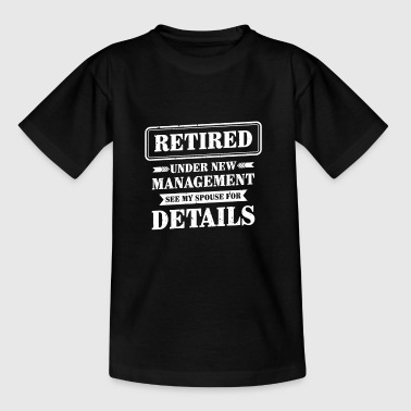 Retired under new management see my spouse - Teenage T-shirt