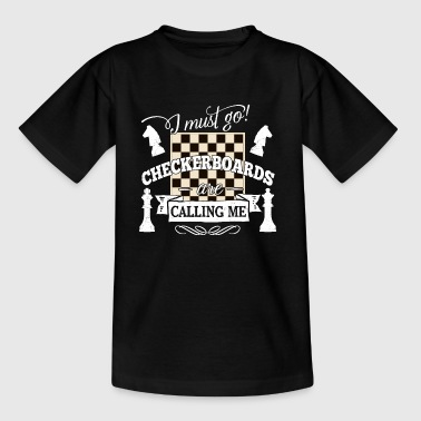 i must go checkerboards are calling me - chess - Teenage T-shirt