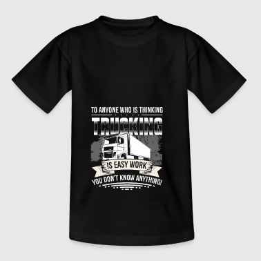 trucker - trucking is not easy work - Teenager T-Shirt
