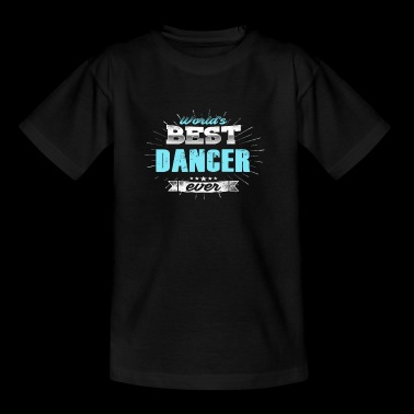 World's Best Dancer - Teenager T-shirt