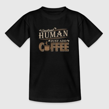 Instant Human Kaffee - Teenager T-Shirt