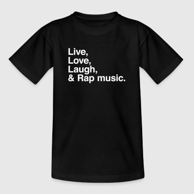 live love laugh and rap - Teenager T-Shirt