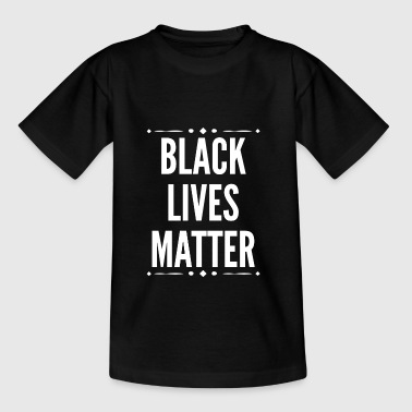 Black Lives Matter Slogan. Human Rights.Motivation - Teenager T-shirt