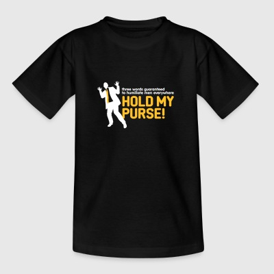 Three Words To Humiliate Men, Hold My Purse. - Teenage T-shirt