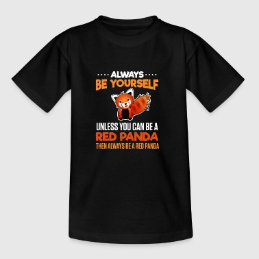 Always be yourself - Red Panda - Teenage T-shirt