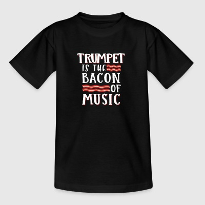 Trumpet Is The Bacon Of Music - Teenager T-Shirt