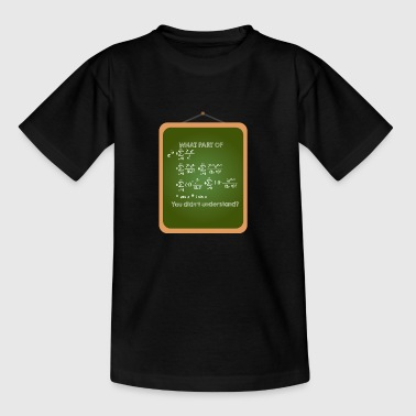 Mathematics / Physics / Nerd: What Part Of This Form - Teenage T-shirt