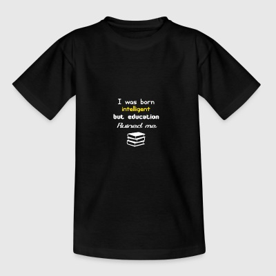 I was born but education ruined me - Teenage T-shirt