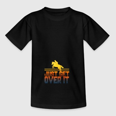 Just get over it horse show horse - Teenage T-shirt