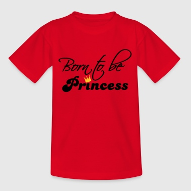 born to be a princess - Teenager T-Shirt