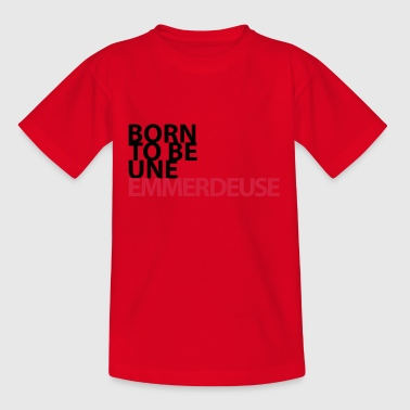 born to be un emmerdeuse - T-shirt Ado